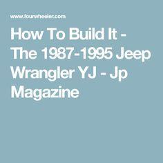 How To Build It - The 1987-1995 Jeep Wrangler YJ - Jp Magazine
