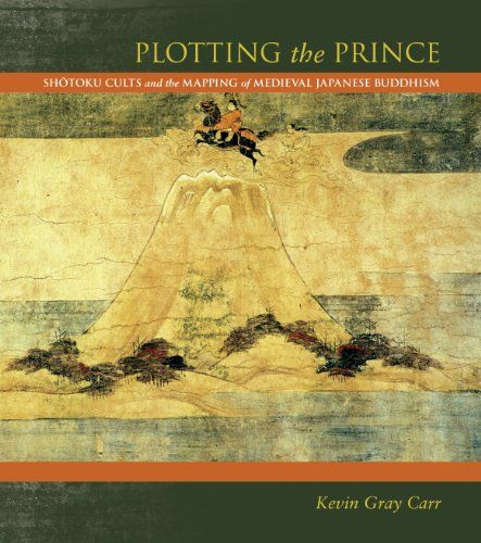 Plotting the Prince Shtoku Cults and the Mapping of Medieval Japanese Buddhism -- Click image to review more details.