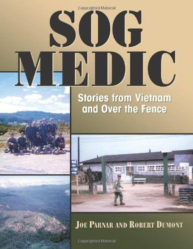SOG Medic: Stories from Vietnam and Over the Fence by Joseph Parnar. $20.46. Author: Robert Dumont. Publication: October 1, 2007. Publisher: Paladin Press (October 1, 2007)