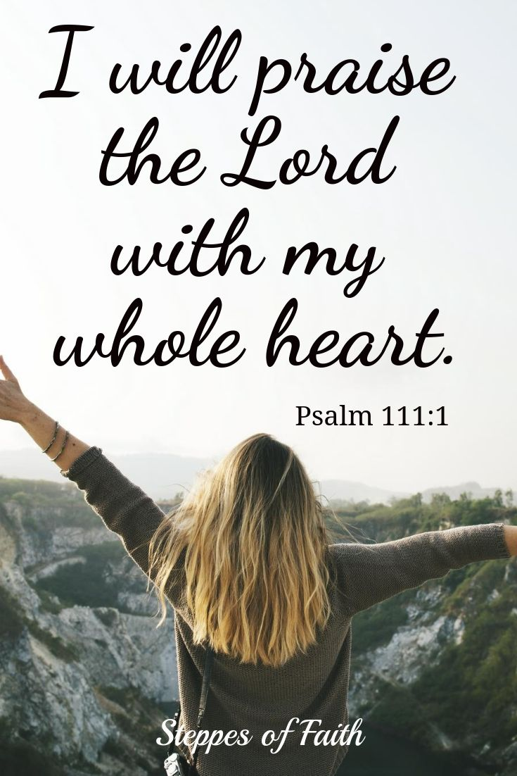 Don't let anything keep you from praising the Lord as completely and fully as you can. He is infinitely worthy of it, and you will find joy through it too. So don't hold back. Let it all out! Praise Him with your whole heart