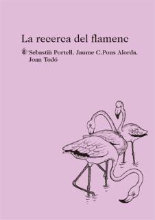 Portell, Sebastià La Recerca del flamenc / Sebastià Portell, Jaume C. Pons Alorda, Joan Todó. [Barcelona] : Labreu, 2015