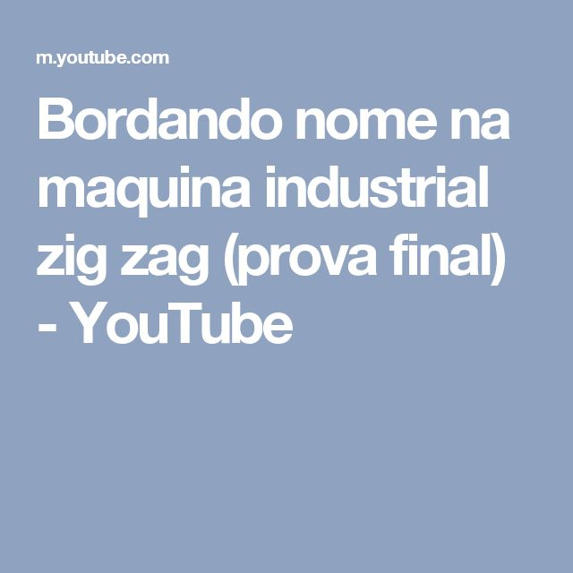 Bordando nome na maquina industrial zig zag (prova final) - YouTube