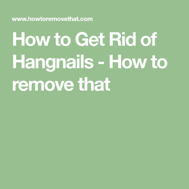 How to Get Rid of Hangnails - How to remove that