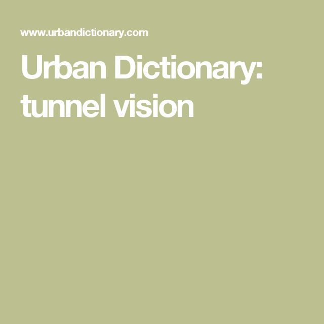 Urban Dictionary: tunnel vision