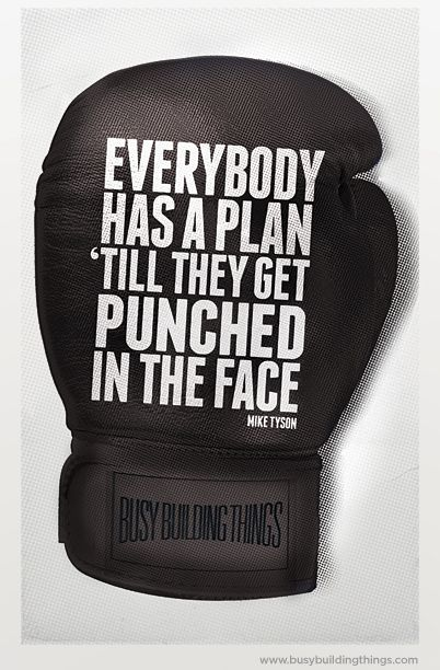 Everybody Has A Plan Until 'Till They Get Punched In The Face