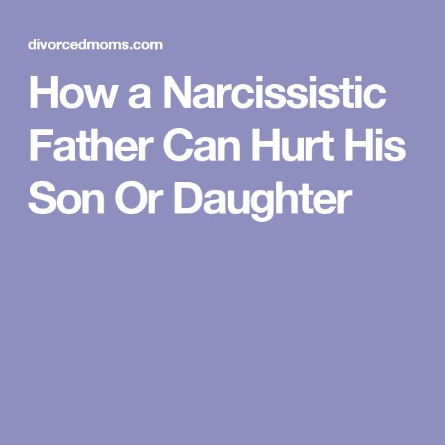 How a Narcissistic Father Can Hurt His Son Or Daughter