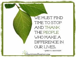 We must find time  to thank others who make a difference in our lives
