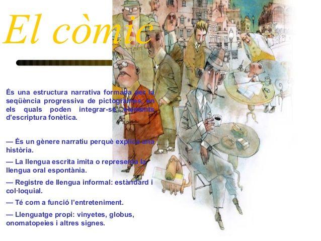 El còmic És una estructura narrativa formada per la seqüència progressiva de pictogrames, en els quals poden integrar-se e...