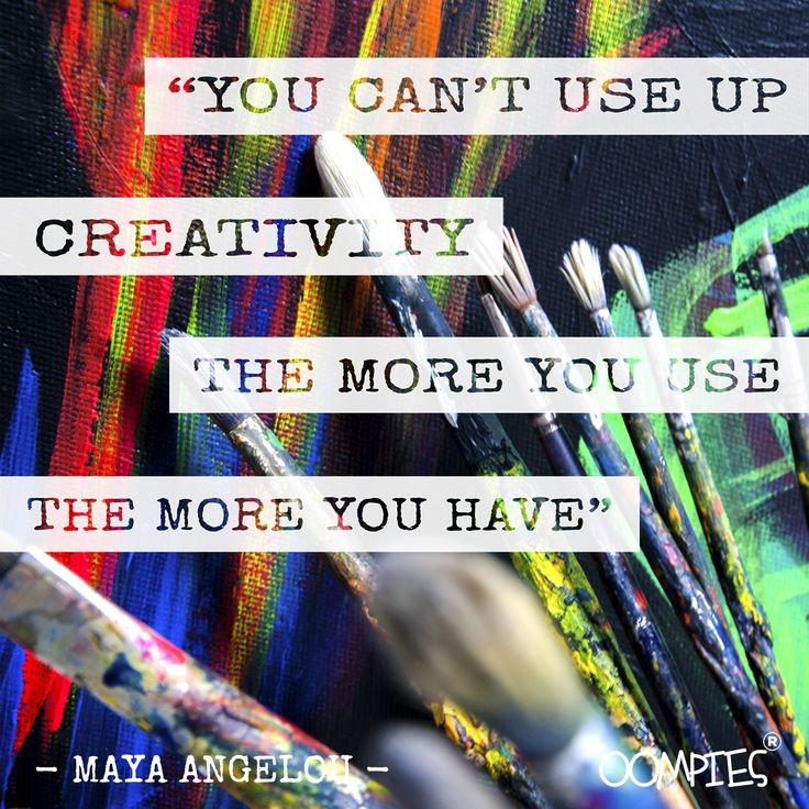 """""""You can't use up creativity. The more you use, the more you have."""" - Maya Angelou -  #OOMPIES #MONDAYMESSAGE"""