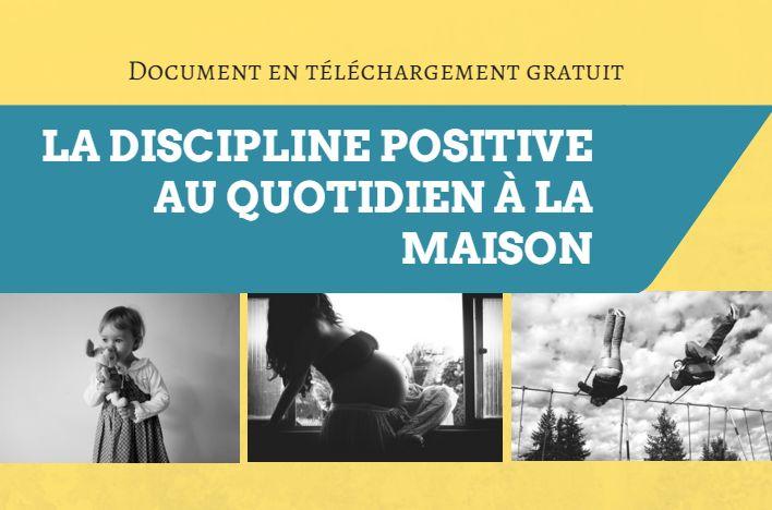 Un document complet en téléchargement gratuit : Pourquoi et comment appliquer la discipline positive au quotidien à la maison
