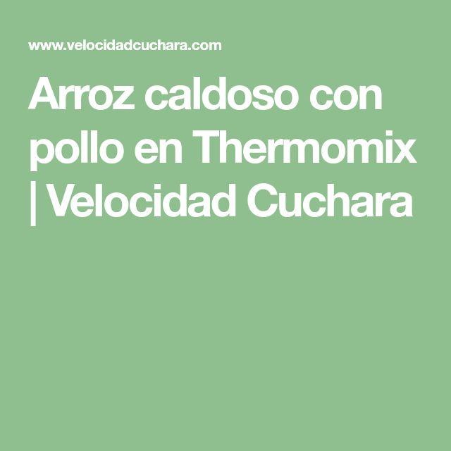 Arroz caldoso con pollo en Thermomix   Velocidad Cuchara