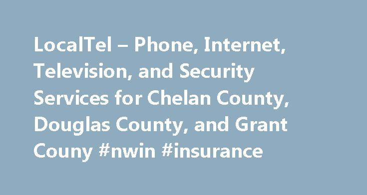 LocalTel – Phone, Internet, Television, and Security Services for Chelan County, Douglas County, and Grant Couny #nwin #insurance http://kentucky.remmont.com/localtel-phone-internet-television-and-security-services-for-chelan-county-douglas-county-and-grant-couny-nwin-insurance/  # Welcome To LocalTel! Internet Service Phone Service Fiber TV Leading EdgeSecurity Get It All From One Local Source! Traditional Phone and VoIP! Since 1999 LocalTel has offered dial-tone telephone service to…