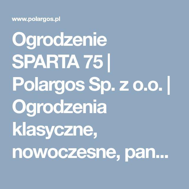 Ogrodzenie SPARTA 75 | Polargos Sp. z o.o. | Ogrodzenia klasyczne, nowoczesne, panelowe, siatki