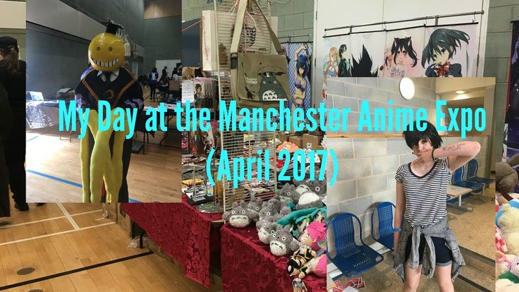 My Day at the Manchester Anime Expo in April 2017 (Northern England Unit...