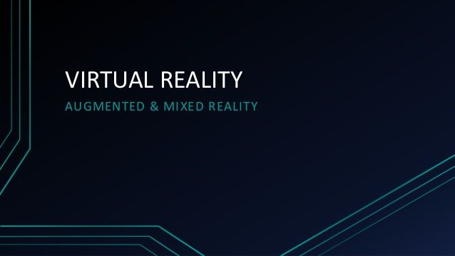 HCI : Virtual reality (AUGMENTED & MIXED REALITY)