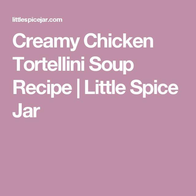 Creamy Chicken Tortellini Soup Recipe | Little Spice Jar