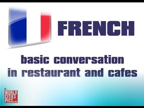 French - Basic Conversation In Restaurants and Cafes Learn basic conversation in French. Subscribe to our channel or visit our web site http://worldcitiespics.com/ and learn basic conversation in many other languages.