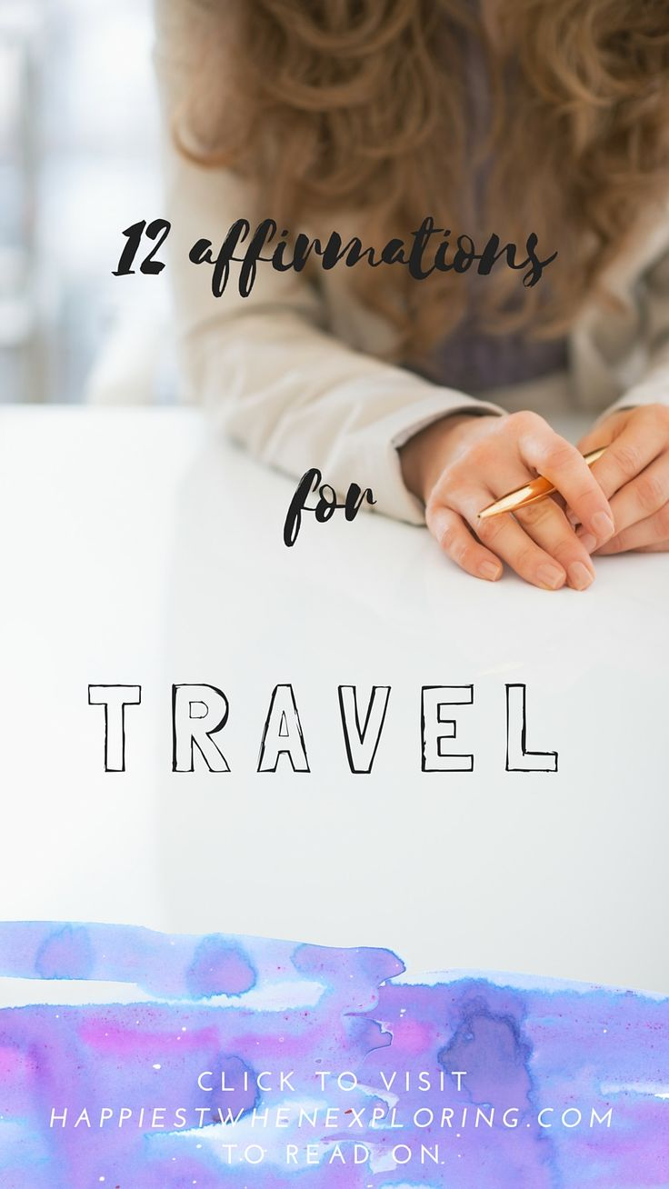 12 Affirmations for Travel / For travel days, peaceful sleep and living your travel days to the fullest! on happiestwhenexploring.com // CLICk to read & REPIN if you <3 affirmations!