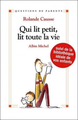 """""""Qui lit petit lit toute la vie"""" ou comment donner le goût de lire aux enfants de la naissance à l'adolescence. Par Yolande Causse."""