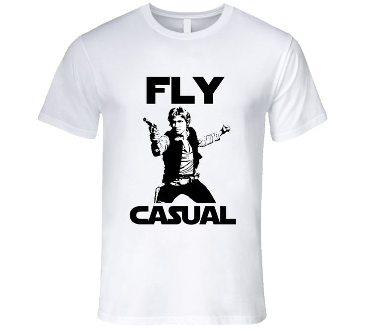 Hans Solo Fly Casual Star Wars Movie Quote T-Shirt
