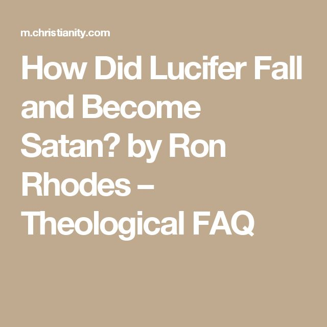 How Did Lucifer Fall and Become Satan? by Ron Rhodes – Theological FAQ