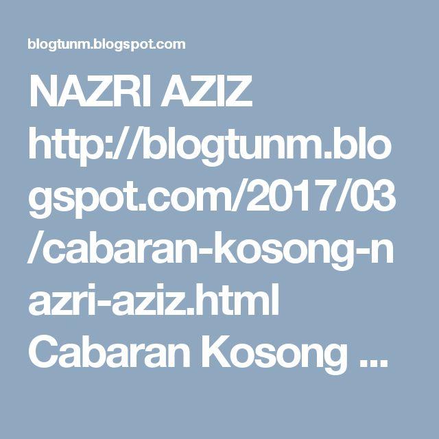 NAZRI AZIZ http://blogtunm.blogspot.com/2017/03/cabaran-kosong-nazri-aziz.html Cabaran Kosong Nazri Aziz.  #TunM #malaysia #R&D #PROTON #car Nazri Abdul Aziz #scandal #najib #1MDB RM2.6 #billion Tun Mahathir Mohamad: NAZRI AZIZ