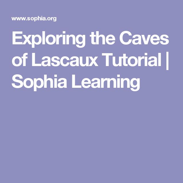 Exploring the Caves of Lascaux Tutorial | Sophia Learning