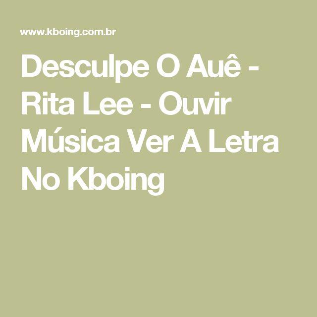 Desculpe O Auê - Rita Lee - Ouvir Música Ver A Letra No Kboing