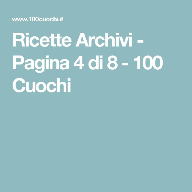 Ricette Archivi - Pagina 4 di 8 - 100 Cuochi