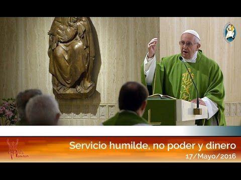 Servicio humilde, no poder y dinero: El Papa Francisco en su homilía en Casa Santa Martha (17/05/2016) - Gólgota