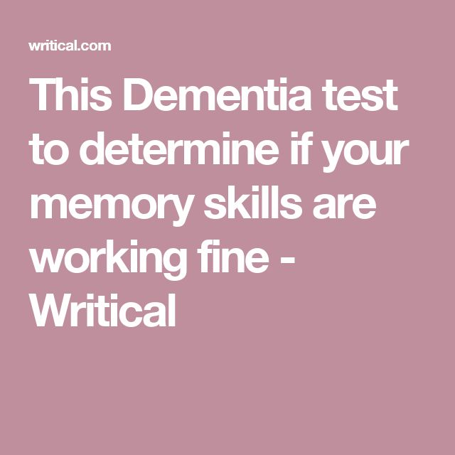 This Dementia test to determine if your memory skills are working fine - Writical