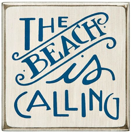 The Beach Is Calling Wood Box Sign: http://ocean-beach-quotes.blogspot.com/2014/12/beach-quote-wood-box-signs-from.html