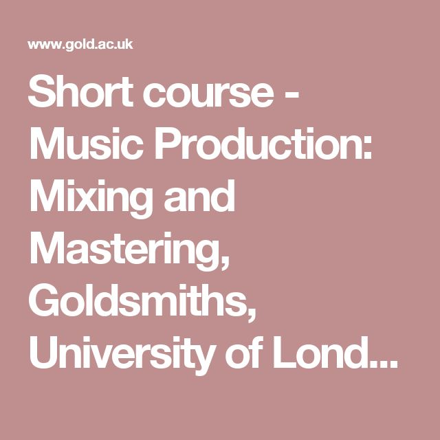 Short course - Music Production: Mixing and Mastering, Goldsmiths, University of London