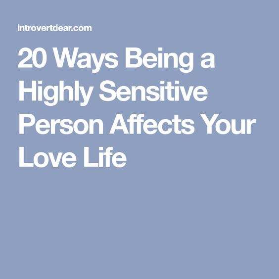 20 Ways Being a Highly Sensitive Person Affects Your Love Life