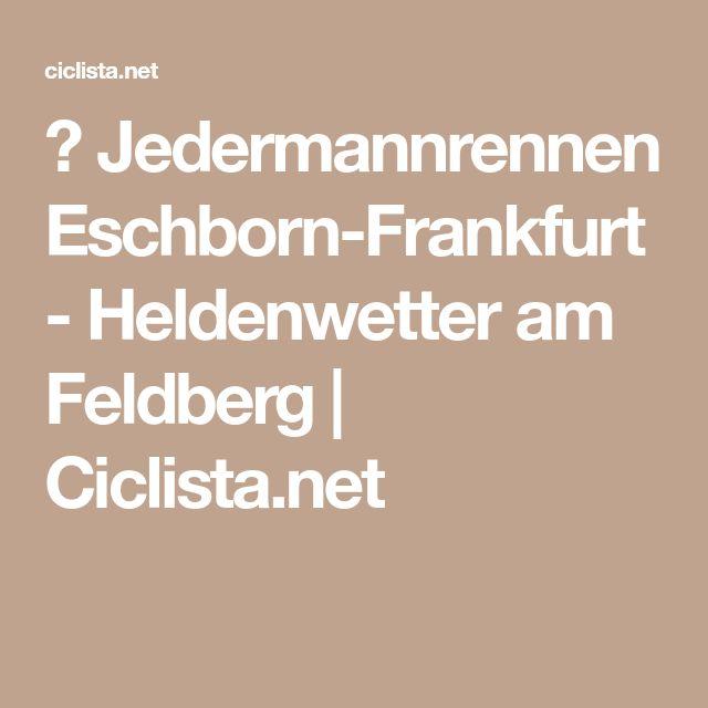 🚲 Jedermannrennen Eschborn-Frankfurt - Heldenwetter am Feldberg | Ciclista.net