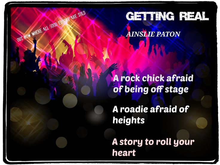 Getting Real: A rock chick and a roadie learn about fear and love
