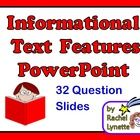 This PowerPoint consists of 32 animated slides, each with a questions about informational text (nonfiction) features, and four multiple choice opti...