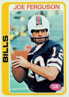 1978 Topps #339 Joe Ferguson - Buffalo Bills (Football Cards) by Topps. $0.88. Most Cards Shipped in Soft Sleeve and/or Top Load (See Shipping). Card Condidtion is Near Mint (NM) or Better, unless otherwise stated. 100,000s of Sports Cards Listed Here. An