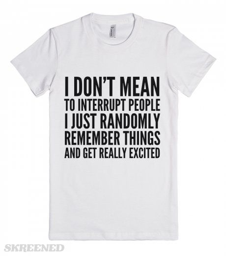 I Don't Mean To Interrupt People I Just Randomly Remember Things An... | Fitted T-shirt | Funny Gifts For Wife Shirts | SKREENED !