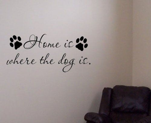 Home is Where the Dog Is. Love it!