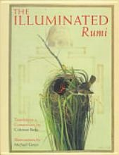 The Illuminated Rumi [Book] : 0ne of my all time favorite books.  The art work is amazing and of course you can not go wrong with Coleman Barks translations of Rumi.