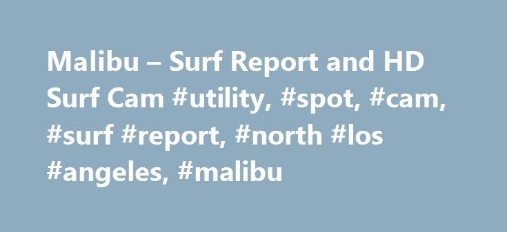Malibu – Surf Report and HD Surf Cam #utility, #spot, #cam, #surf #report, #north #los #angeles, #malibu http://new-mexico.remmont.com/malibu-surf-report-and-hd-surf-cam-utility-spot-cam-surf-report-north-los-angeles-malibu/  # Renew Premium Membership Now My Account Personal Info Password Payment Settings Premium Benefits Site Settings Help Center Try Premium Free Now My Account Personal Info Password Site Settings Help Center My Account Personal Info Password Payment Settings Gift…
