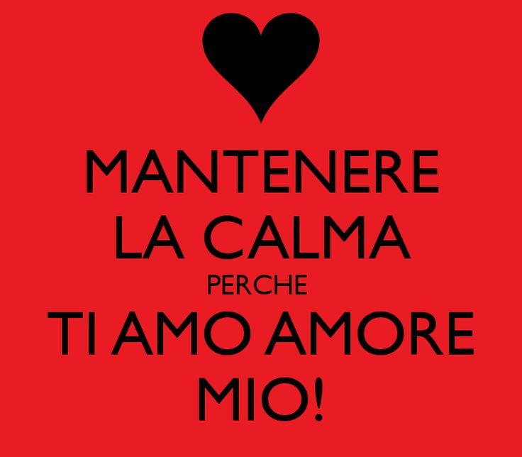 MANTENERE LA CALMA PERCHE TI AMO AMORE MIO! ~ English ~ KEEP CALM BECAUSE I LOVE YOU MY LOVE!