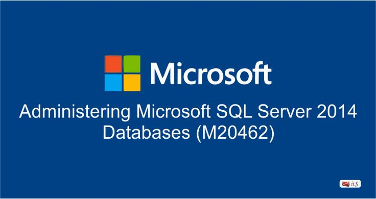 M20462 Administering Microsoft SQL Server 2014 Databases Training Course & Certification to maintain a Microsoft SQL Server 2012 or 2014 database