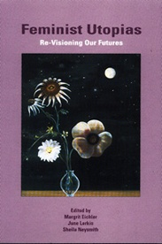 Feminist Utopias: Re-Visioning Our Futures - Margrit Eichler, June Larkin & Sheila Neysmith, Eds: Authors in this volume examine feminist utopias, hightlighting what they see as visionary, exciting and useful, as well as the pitfalls. The volume includes articles by: Susan Stratton, Catriona Sandilands, Susan Mika and D.Alissa Trotz, Lois Wilson, Katherine Arnup, Yvonne Deutsch, Diana Majury, Patricia E. (Ellie) Perkins and Floya Anthias among many others $22.95