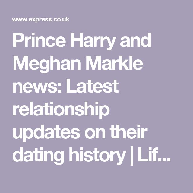Prince Harry and Meghan Markle news: Latest relationship updates on their dating history   Life   Life & Style   Express.co.uk