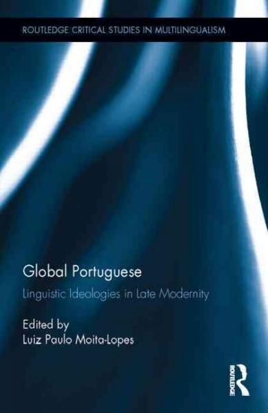 Global Portuguese: Linguistic Ideologies in Late Modernity