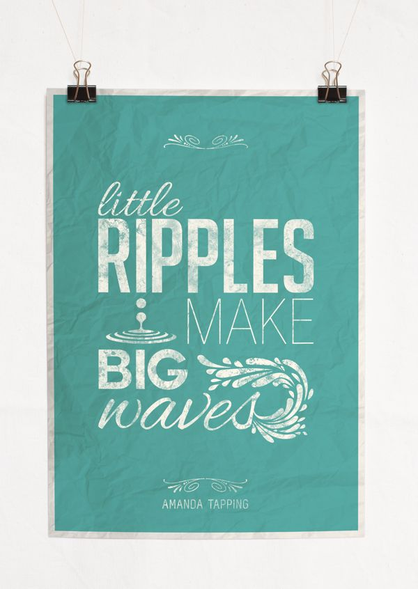Little ripples make big waves. Typographic quotes posters serie - Amanda Tapping by squidesign , via Behance