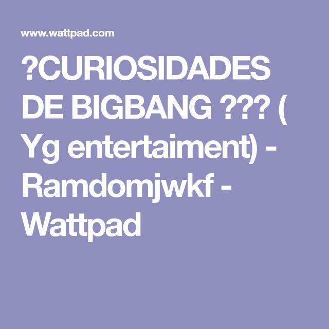 👑CURIOSIDADES DE BIGBANG 👑👑💗 ( Yg entertaiment) - Ramdomjwkf - Wattpad