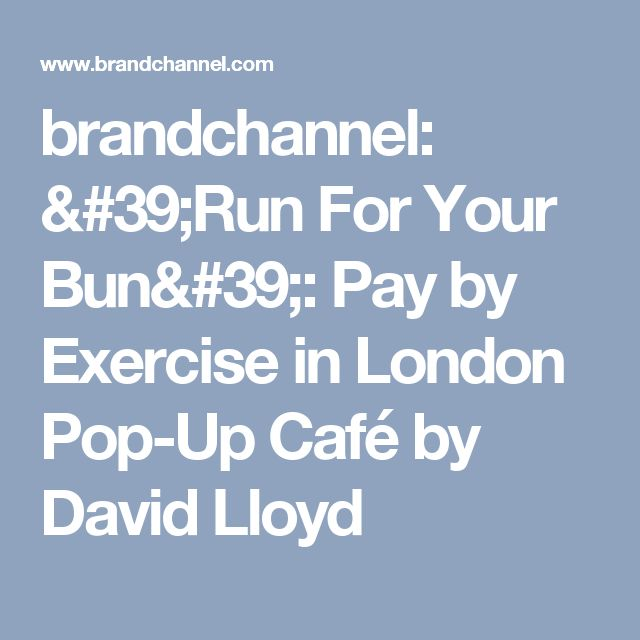 brandchannel: 'Run For Your Bun': Pay by Exercise in London Pop-Up Café by David Lloyd